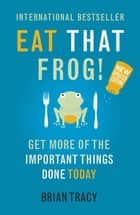 Eat That Frog! - Get More of the Important Things Done - Today! ekitaplar by Brian Tracy