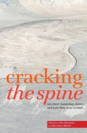 Cracking the Spine - Ten Short Australian Stories and How They Were Written ebook by Julie Chevalier,Bronwyn Mehan