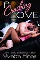 A Crashing Love ebook by Yvette Hines