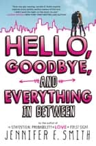 Hello, Goodbye, and Everything in Between ebook by Jennifer E. Smith