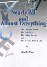 Nearly All and Almost Everything - The Gurdjieff Work, The Hebrew Kaballah, The Indian Shrutis, and The Musical Tree of Life ebook by Mitzi DeWhitt