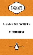 Fields of White ebook by Keyi Sheng