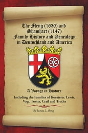 The Meng (1630) and Shamhart (1147) Family History and Genealogy in Deutschland and America. ebook by James L. Meng