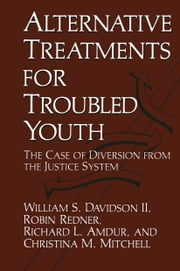 Alternative Treatments for Troubled Youth - The Case of Diversion from the Justice System ebook by R.L. Amdur,William S. Davidson,C.M. Mitchell,R. Redner