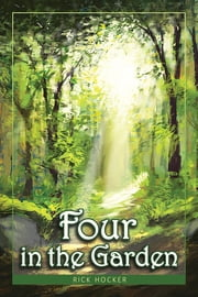 Four in the Garden - A Christian Fantasy about Spiritual Growth and Transformation ebook by Rick Hocker,Sue Clark,David Brin