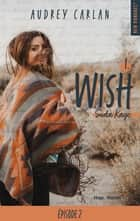 Wish - tome 1 épisode 2 ebook by Audrey Carlan, Robyn stella Bligh