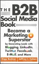 The B2B Social Media Book ebook by Kipp Bodnar,Jeffrey L. Cohen