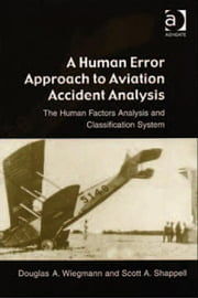 A Human Error Approach to Aviation Accident Analysis - The Human Factors Analysis and Classification System ebook by Douglas A. Wiegmann and Scott A. Shappell