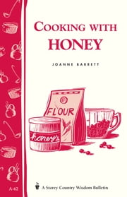 Cooking with Honey - Storey Country Wisdom Bulletin A-62 ebook by Joanne Barrett