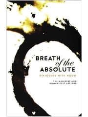 Breath of the Absolute - The Manifest and Unmanifest are one ebook by Mooji