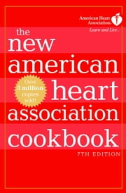 The New American Heart Association Cookbook, 7th Edition ebook by American Heart Association