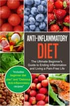 Anti-Inflammatory Diet: The Ultimate Beginner's Guide to Ending Inflammation and Living a Pain-Free Life ebook by Dexter Jackson
