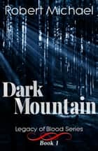 Dark Mountain ebook by Robert Michael