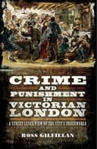 Crime and Punishment in Victorian London ebook by Ross Gilfillan