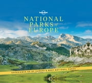 National Parks of Europe ebook by Lonely Planet, Abigail Blasi, Joe Bindloss,...