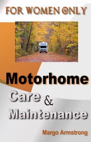 For Women Only - Motorhome Care & Maintenance ebook by Margo Armstrong