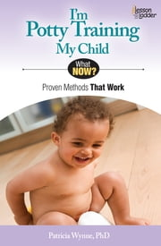 I'm Potty Training My Child - Proven Methods That Work ebook by Patricia Wynne