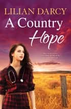 A Country Hope/The Midwife's Courage/The Honourable Midwife/The Doctor's Unexpected Family ebook by Lilian Darcy