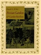 Persian Gardens & Garden Pavilions ebook by Donald N. Wilber