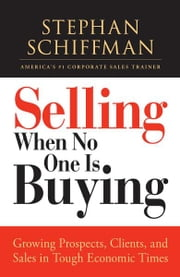 Selling When No One is Buying: Growing Prospects, Clients, and Sales in Tough Economic Times ebook by Stephan Schiffman