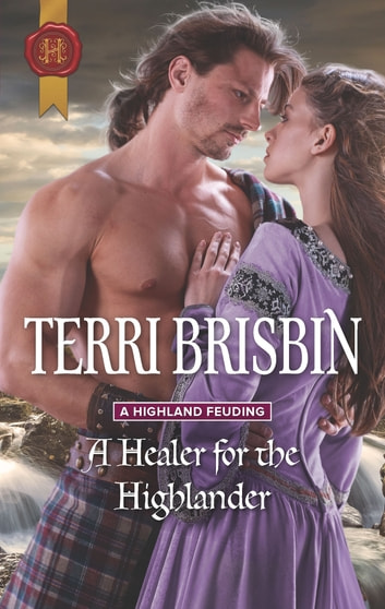 A Healer for the Highlander - From USA Today Bestselling Author Terri Brisbin ebook by Terri Brisbin