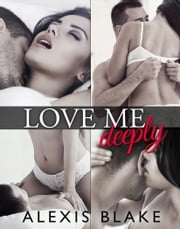 Love Me Deeply - Complete Series ebook by Alexis Blake