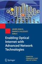 Enabling Optical Internet with Advanced Network Technologies ebook by Javier Aracil,Franco Callegati
