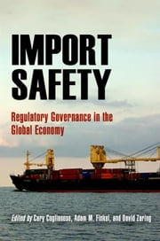 Import Safety - Regulatory Governance in the Global Economy ebook by Cary Coglianese,Adam M. Finkel,David Zaring