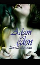 Adam & eden ebook by Lizbeth Dusseau