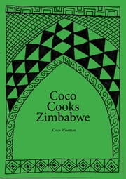 Coco Cooks Zimbabwe ebook by Coco Wiseman