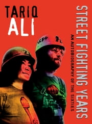 Street-Fighting Years - An Autobiography of the Sixties ebook by Tariq Ali