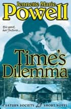 Time's Dilemma - A Romantic Time Travel Adventure ebook by Jennette Marie Powell