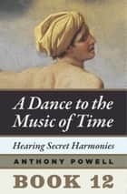 Hearing Secret Harmonies ebook by Anthony Powell
