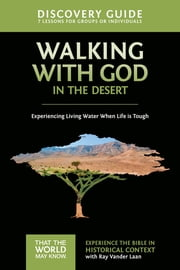 Walking with God in the Desert Discovery Guide - Experiencing Living Water When Life is Tough ebook by Ray Vander Laan, Stephen and Amanda Sorenson