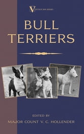 Bull Terriers (A Vintage Dog Books Breed Classic - Bull Terrier) ebook by Major V. C. Hollender