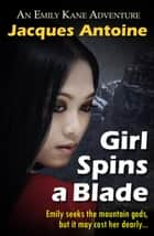 Girl Spins A Blade - An Emily Kane Adventure, #4 ebook by Jacques Antoine