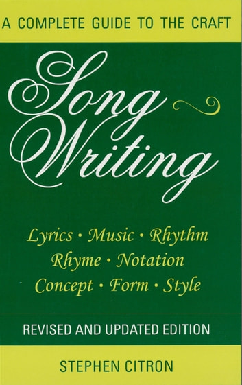 Songwriting - A Complete Guide to the Craft Revised and Updated Edition ebook by Stephen Citron
