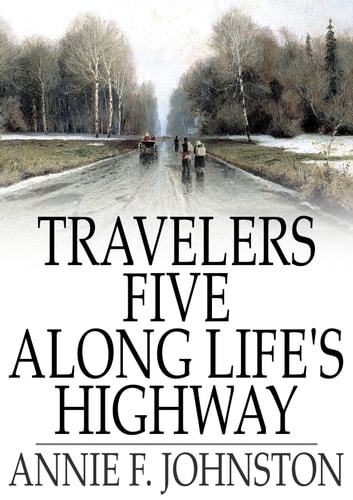 Travelers Five Along Life's Highway ebook by Annie F. Johnston