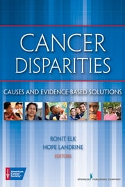 Cancer Disparities - Causes and Evidence-Based Solutions ebook by Ronit Elk, Ph.D.,Hope Landrine, Ph.D.,American Cancer Society,Holly Matto, PhD,Jessica Strolin-Goltzman, PhD,Michelle Ballan, PhD