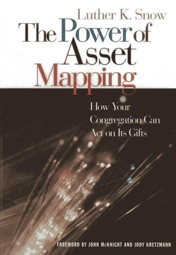 The Power of Asset Mapping - How Your Congregation Can Act on Its Gifts ebook by Luther K. Snow