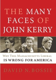 The Many Faces of John Kerry - Why this Massachusetts Liberal is Wrong for America ebook by David N. Bossie
