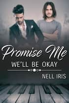 Promise Me We'll Be Okay ebook by Nell Iris