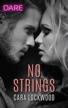 No Strings - A Scorching Hot Romance ebook by Cara Lockwood