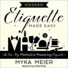 Modern Etiquette Made Easy - A Five-Step Method to Mastering Etiquette audiobook by Myka Meier