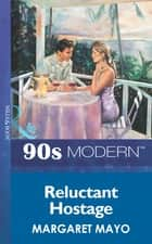 Reluctant Hostage (Mills & Boon Vintage 90s Modern) ebook by Margaret Mayo