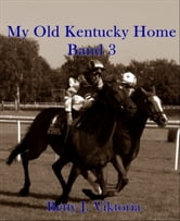 My Old Kentucky Home - Band 3 ebook by Betty J. Viktoria
