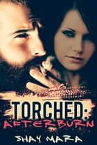 Torched: Afterburn ebook by Shay Mara
