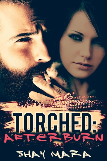 Torched: Afterburn - Iron Serpents Motorcycle Club, #2 ebook by Shay Mara