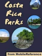 Costa Rica Parks: a travel guide to the top 20+ National Parks in Costa Rica (Mobi Sights) ebook by MobileReference