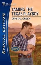 Taming the Texas Playboy ebook by Crystal Green